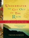 <em>Underwater to Get Out of the Rain; A Love Affair with the Sea</em>